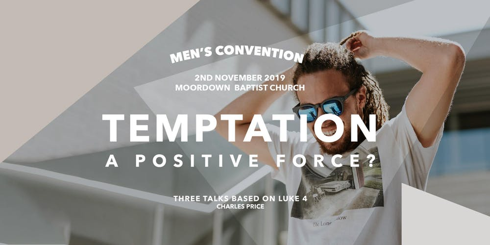 MEN'S CONVENTION – TEMPTATION, A POSITIVE FORCE?