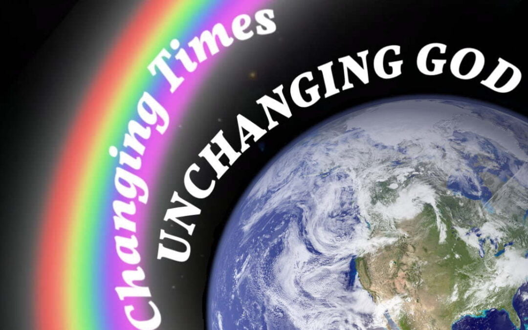 Changing Times : UNCHANGING GOD